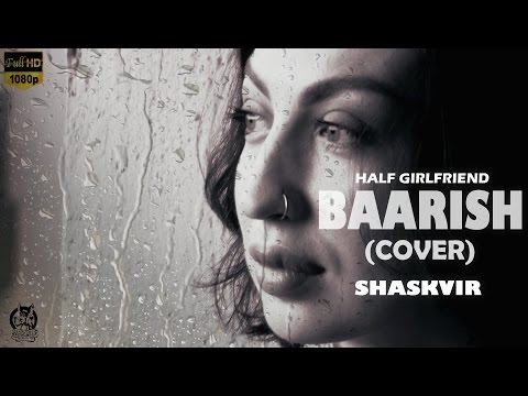"BAARISH ""HALF GIRLFRIEND"" (COVER) | Arjun K & Shraddha K| SHASKVIR |latest cover songs 2017"