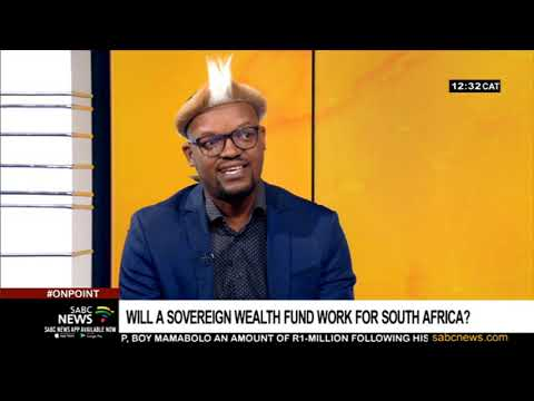Sovereign wealth fund | Examining whether this will work for South Africa: Khaya Sithole