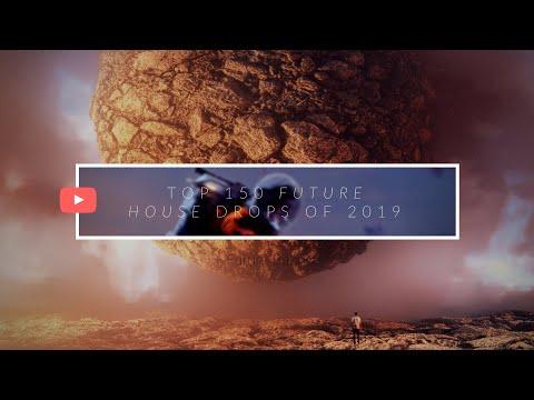 Top 150 Future House & Future Bounce & Deep House Drops of 2019
