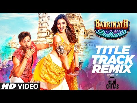 Remix : Badri Ki Dulhania | DJ CHETAS | Varun, Ali