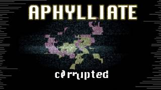 Aphylliate - Corrupted