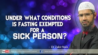 Under what conditions is fasting exempted for a sick person? by Dr Zakir Naik