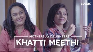 Video Khatti Meethi | Ft. Shreya Gupto and Deepika Amin | Mothers & Daughters | Blush MP3, 3GP, MP4, WEBM, AVI, FLV Juli 2019