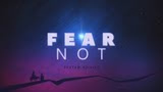 Fear Not - Fear of what God is asking me to do
