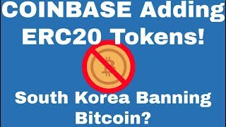 Crypto News | Coinbase Adding ERC20 Token Support! South Korea Banning Bitcoin?
