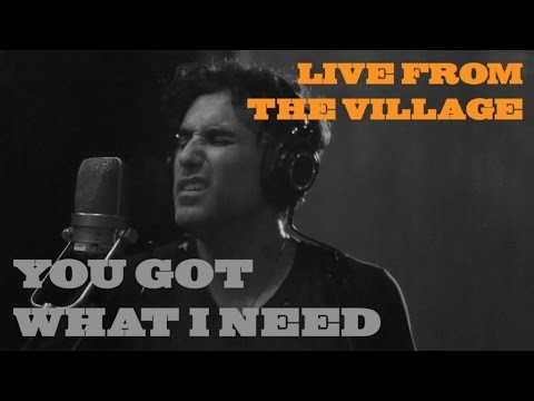 You Got What I Need Live from the Village