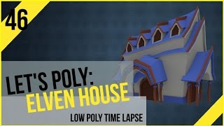 Let's Poly: Elven House (Project Poly - Time Lapse)