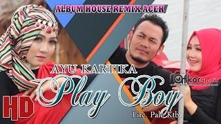 Video AYU KARTIKA - PLAY BOY ( Album House Remix Saboh Hate ) HD Video Quality 2017 MP3, 3GP, MP4, WEBM, AVI, FLV Oktober 2018