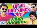 Top 10 Holi Songs 2016 || Video JukeBOX || Bhojpuri Hot Holi Songs 2016 new