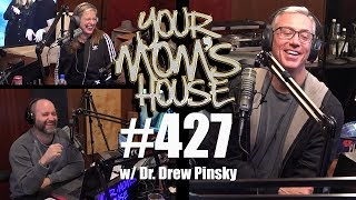 Your Mom's House Podcast - Ep. 427 w/ Dr. Drew Pinsky