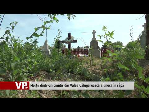 Morții dintr-un cimitir din Valea Călugărească alunecă în râpă