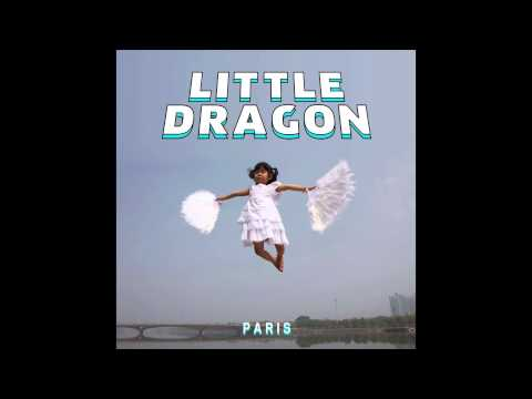 Little Dragon - Paris (Totally Enormous Extinct Dinosaurs Holiday Edit)