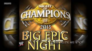 WWE Night of Champions 2013 Official Theme Song - ''Big Epic Night'' With Download Link