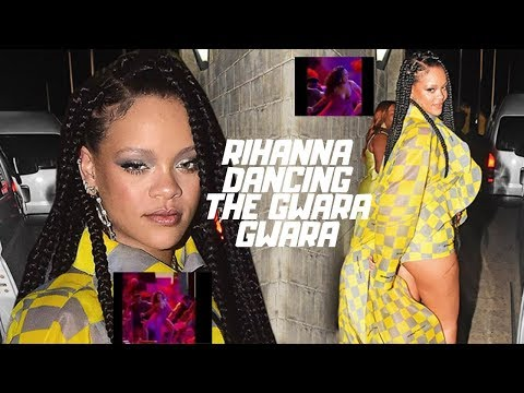 Rihanna dancing the Gwara Gwara