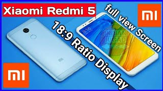 Xiaomi Redmi 5 & Redmi 5 Plus all detailed Specifications & Redmi 5 first impression