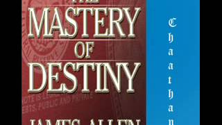 The Mastery of Destiny by James Allen - UNABRIDGED AudioBook