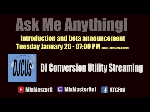 Introducing: DJ Conversion Utility Streaming Ask Me Anything