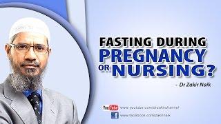 Fasting during pregnancy or nursing? by Dr Zakir Naik