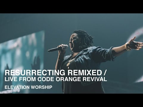 Resurrecting Remixed | Live from Code Orange Revival | Elevation Worship