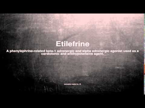 Medical vocabulary: What does Etilefrine mean