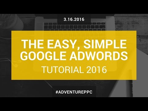 Comprehensive Google PPC Adwords Tutorial