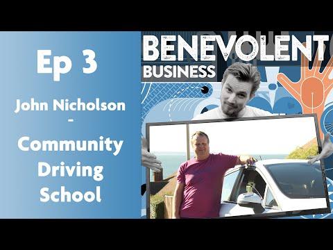 John Nicholson - Community Driving School: Benevolent Business Podcast - Episode 3 - Season 1