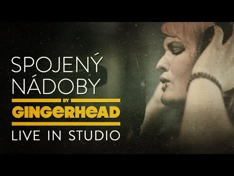 Gingerhead - GINGERHEAD - Spojený nádoby [Live in Studio]