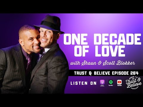 Shaun T's Trust and Believe Podcast Episode 264 One Decade of Love with Shaun & Scott