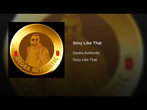 Deoba Authentic - Sexy Like That (Audio Video)