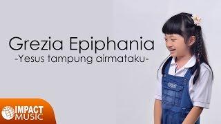Grezia Epiphania - Yesus Tampung Air Mataku Video
