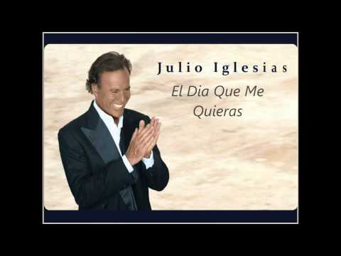 Julio Iglesias El Día Que Me Quieras