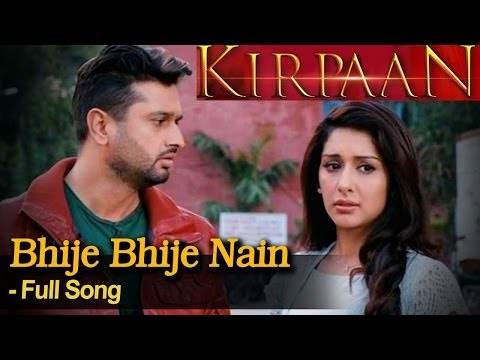 Bhije Bhije Nain  - Full Video Song - 'KIRPAAN - The Sword of Honour'