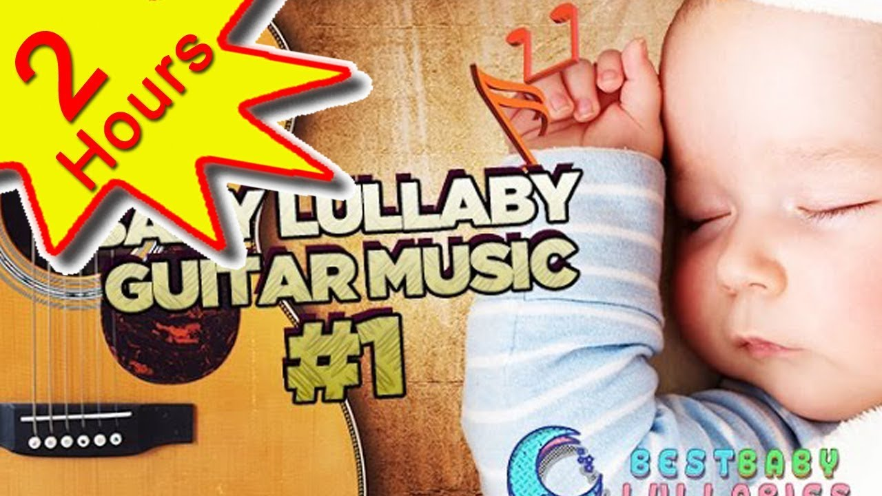 ♥ Guitar Baby  Music Lullaby Songs To Relax and Go to Sleep  2 HOURS Babies Lullabies Song ♥