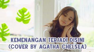 Video Kemenangan Terjadi Disini (Cover by Agatha Chelsea) MP3, 3GP, MP4, WEBM, AVI, FLV Oktober 2018