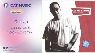 Cristian - Lume, lume! (pick-up remix)