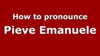 Pieve Emanuele Italy  City new picture : How to pronounce Pieve Emanuele (Italian/Italy) - PronounceNames.com