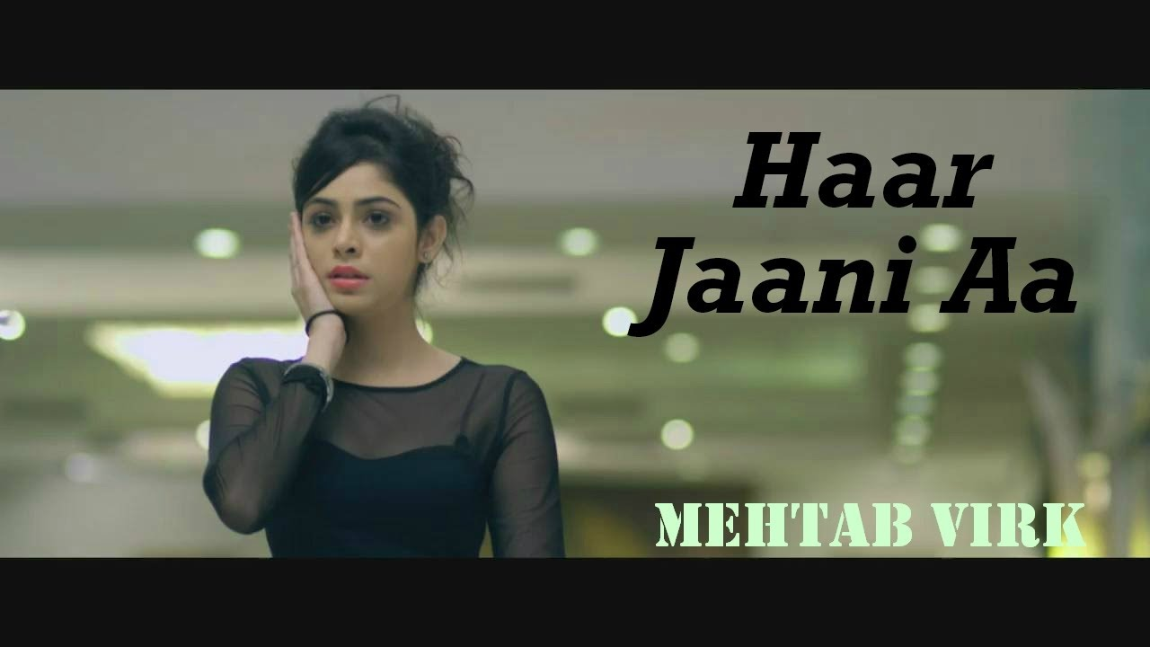Haar Jaani Aa – Mehtab Virk || Panj-aab Records || Desiroutz || Sad Romantic Song of 2014