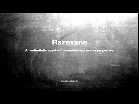 Medical vocabulary: What does Razoxane mean