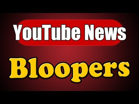 YouTube News - 2014 Bloopers: Part 1
