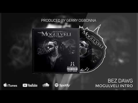 BezDawg (Mogulveli Intro) Produced by Gerry Ogbonna