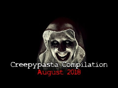 Creepypasta Compilation- August 2018