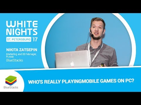 Nikita Zatsepin (BlueStacks) - Who's Really Playing Mobile Games on PC?