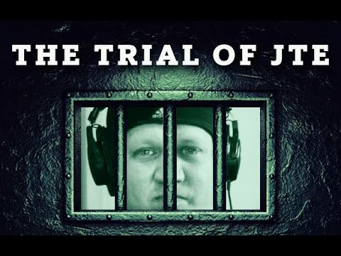 The Trial Of JTE!