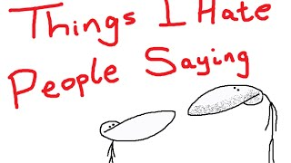 Things I Hate People Saying