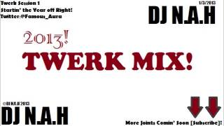 2013 Twerk Mix - DJ N.A.H