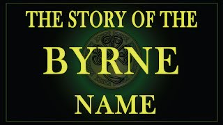 The story of the Irish name Byrne, O'Byrne and Byrnes