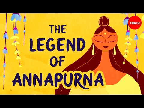 The legend of Annapurna, Hindu goddess of nourishment - Antara Raychaudhuri & Iseult Gillespie
