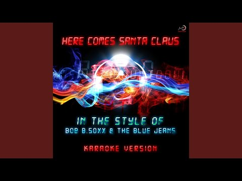 Here Comes Santa Claus (In the Style of Bob B.Soxx & The Blue Jeans) (Karaoke Version)