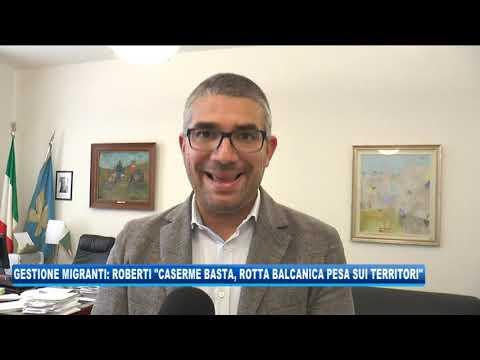 12/09/2020 - GESTIONE MIGRANTI: ROBERTI 'CASERME BASTA, ROTTA BALCANICA PESA SUI TERRITORI'