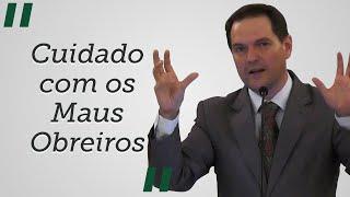 """""""Cuidado com os Maus Obreiros"""" - Sérgio Lima"""